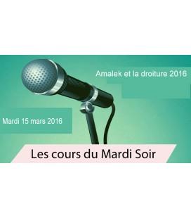 Mardi 16 Mars (Amalek et la droiture2016)